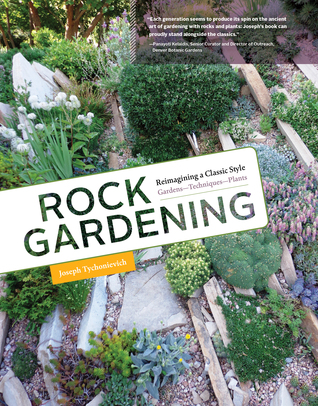 Rock Gardening: Reimagining a Classic Style by Joseph Tychonievich