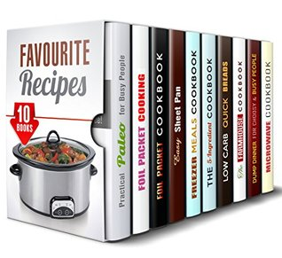 Favourite Recipes Box Set (10 in 1): Paleo, Foil Packet, Sheet Pan, Freezer Meals, 5-Ingredient, Low Carb, Farmhouse, Dump Dinner and Microwave Recipes to Try (Slow Cooker & Paleo Recipes)