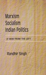 Marxism, Socialism, Indian Politics: A View from the Left