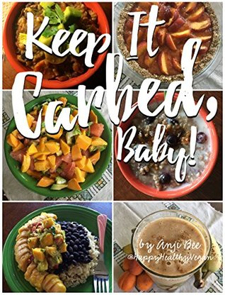Keep it carbed baby the official happy healthy vegan cookbook 31304258 forumfinder Image collections