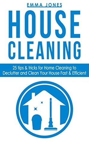 House Cleaning: 25 Tips & Tricks For Home Cleaning To Declutter And Clean your House Fast & Efficient