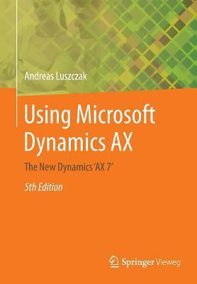 Using Microsoft Dynamics Ax: The New Dynamics Ax 7