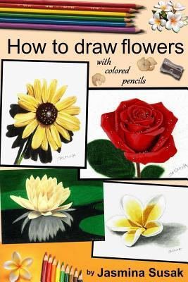 How to Draw Flowers: With Colored Pencils