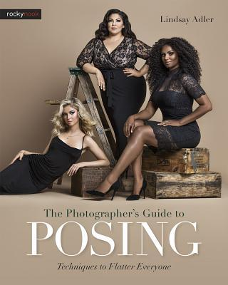 The Photographer's Guide to Posing: Techniques to Flatter Everyone