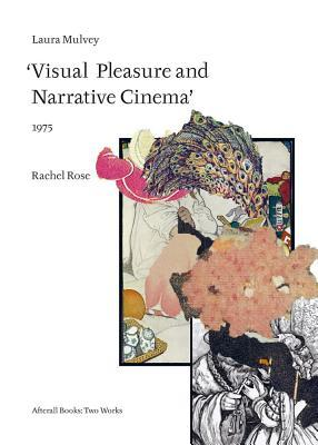Rachel Rose: Laura Mulvey: Visual Pleasure and Narrative Cinema: 1975