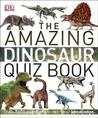 The Amazing Dinosaur Quiz Book