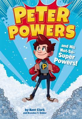 Peter Powers and His Not-So-Super Powers!(Peter Powers 1)