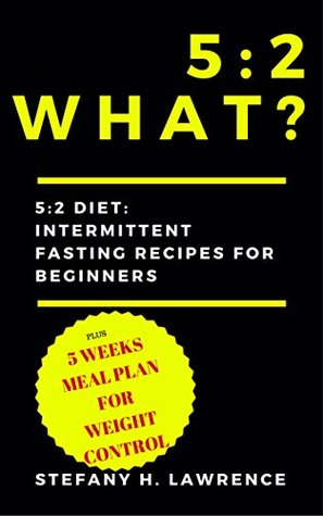 5:2 Diet: Intermittent Fasting Recipes for Beginners PLUS 5 WEEKS MEAL PLAN FOR WEIGHT CONTROL I (FREE EBOOK TO DOWNLOAD INSIDE)