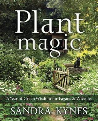Plant Magic: A Year of Green Wisdom for Pagans & Wiccans