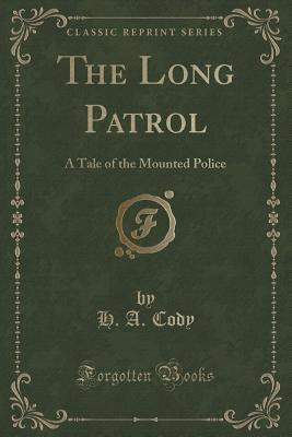 the-long-patrol-a-tale-of-the-mounted-police-classic-reprint