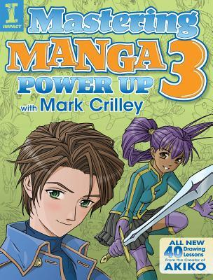 Mastering Manga 3: Power Up with Mark Crilley by Mark Crilley