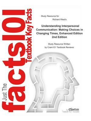 Understanding Interpersonal Communication, Making Choices in Changing Times, Enhanced Edition