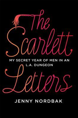 The Scarlett Letters: My Secret Year of Men in an L.A. Dungeon