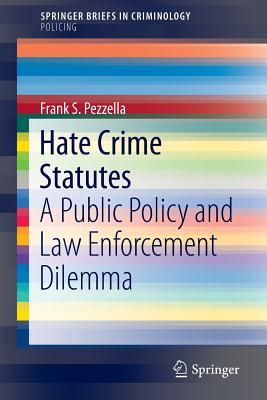 Hate Crime Statutes: A Public Policy and Law Enforcement Dilemma