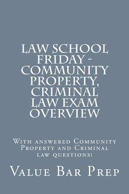 Law School Friday - Community Property, Criminal Law Exam Overview: With Answered Community Property and Criminal Law Questions!