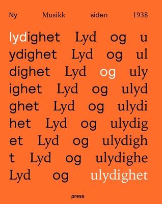Lyd og ulydighet. Ny Musikk siden 1938 by Anne Hilde Neset