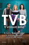 TVB. Ti voglio bene by Kody Keplinger