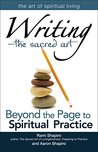 Writing-The Sacred Art: Beyond the Page to Spiritual Practice (The Art of Spiritual Living)