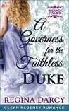 A Governess for the faithless Duke (Regency Tales #3)