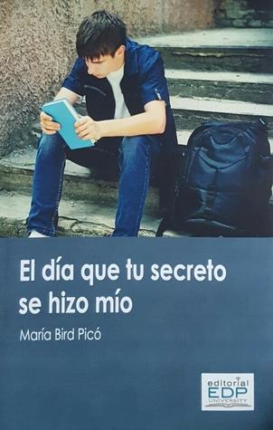 El día que tu secreto se hizo mío by Maria Bird Pico