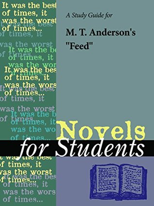"""A Study Guide for M. T. Anderson's """"Feed"""" (Novels for Students)"""