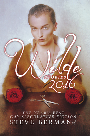 Wilde Stories 2016: The Year's Best Gay Speculative Fiction