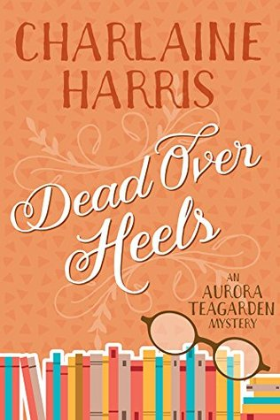 Dead Over Heels (Aurora Teagarden Book 5)