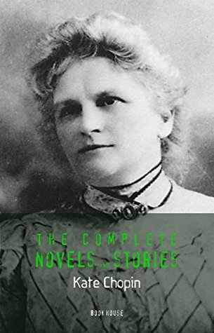 Kate Chopin: The Complete Novels and Stories (Book House)