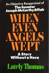 When Even Angels Wept: The Senator Joseph McCarthy Affair--A Story Without a Hero