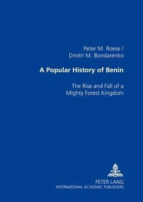 A Popular History of Benin: The Rise and Fall of a Mighty Forest Kingdom