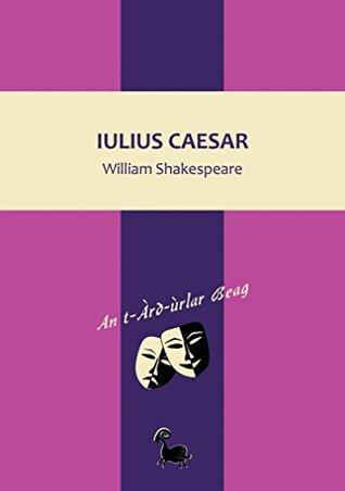 Iulius Caesar (An t-Àrd-ùrlar Beag Book 1) (Scots_gaelic Edition)