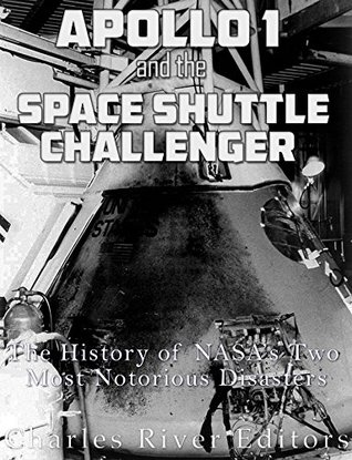 Apollo 1 and the Space Shuttle Challenger: The History of NASA's Two Most Notorious Disasters