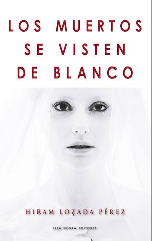 Los muertos se visten de blanco by Hiram Lozada Perez