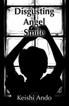Disgusting Angel Smile by Keishi Ando