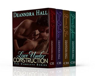 Love Under Construction The Complete Series by Deanndra Hall