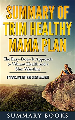 Summary Of Trim Healthy Mama Plan: The Easy-Does-It Approach to Vibrant Health and a Slim Waistline by Pearl Barrett and Serene Allison