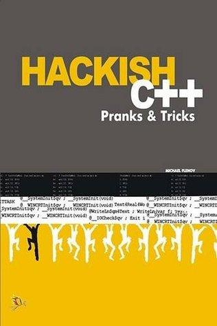 Hackish C++ Pranks And Tricks by Michael Flenov
