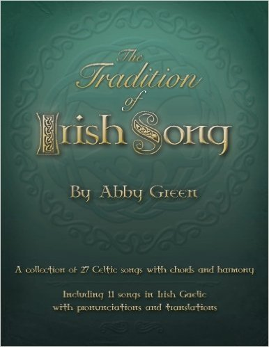 The Tradition of Irish Song: A Collection of 27 Celtic Songs with Chords and Harmony. 11 Songs in Irish Gaelic with Translations and Pronunciations.