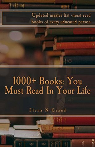 1000+ Books: You Must Read In Your Life: Updated master list -must read books of every educated person