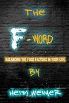 The F-Word: Balancing the Food Factors in your life