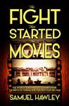 The Fight That Started the Movies by Samuel Hawley