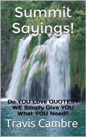 Summit Sayings!: Do YOU Love QUOTES? WE Simply Give YOU What YOU Need!! (Summit - The Series)