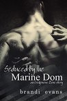 Seduced by the Marine Dom by Brandi Evans