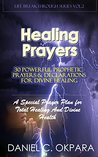 Healing Prayers: 30 Powerful Prophetic Prayers & Declarations For Divine Healing: A Special Prayer Plan for Instant Total Healing & Divine Health