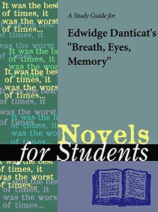 "A Study Guide for Edwidge Danticat's ""Breath, Eyes, Memory"" (Novels for Students)"