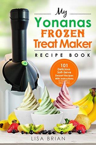 My yonanas frozen treat maker recipe book 101 delicious healthy 31339101 forumfinder Choice Image