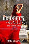BRIDGET'S CALLING by Rikki de la Vega