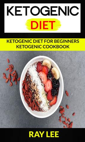 Ketogenic Diet: Ketogenic Diet For Beginners Ketogenic Cookbook