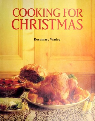 Cooking for Christmas by Rosemary Wadey