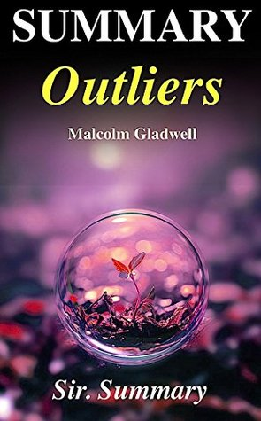 Summary - Outliers: The Story of Success - By Malcolm Gladwell (Outliers: The Story of Success - Summary, Book, Paperback, Hardcover, Audible, Audiobook,)